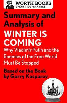 Summary and Analysis of Winter Is Coming: Why Vladimir Putin and the Enemies of the Free World Must Be Stopped, Worth Books