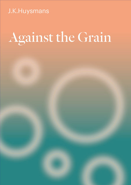 Against the Grain, Joris-Karl Huysmans