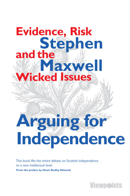 Arguing for Independence, Stephen Maxwell