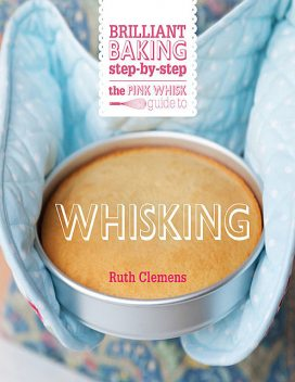 The Pink Whisk Guide to Whisking, Ruth Clemens