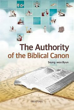 The Authority of the Biblical Canon, Seung-woo Byun