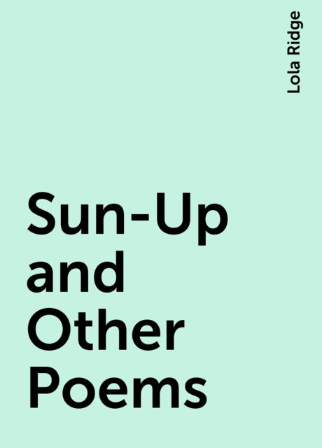Sun-Up and Other Poems, Lola Ridge