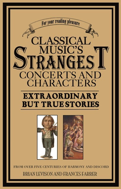 Classical Music's Strangest Concerts and Characters, Brian Levison