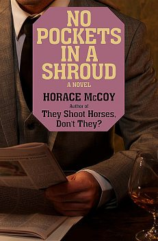 No Pockets in a Shroud, Horace McCoy