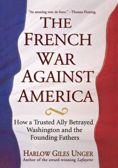 The French War Against America, Harlow Giles Unger