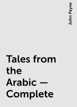 Tales from the Arabic — Complete, John Payne