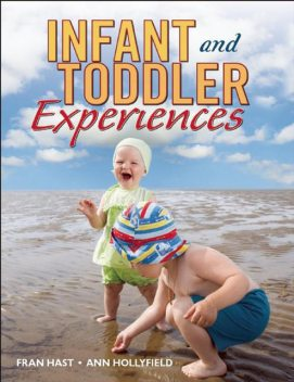 Infant and Toddler Experiences, Ann Hollyfield, Fran Hast