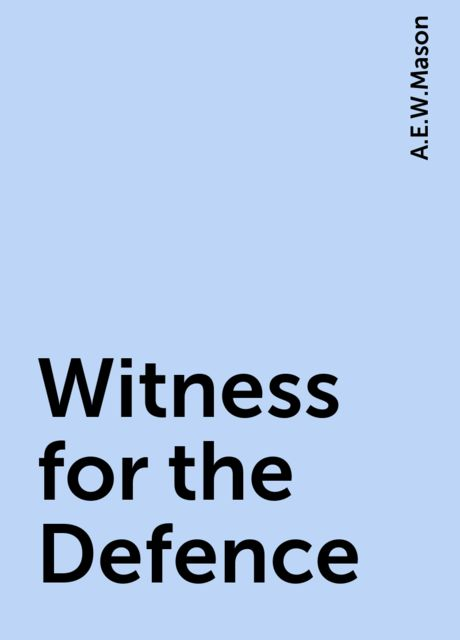 Witness for the Defence, A.E.W.Mason