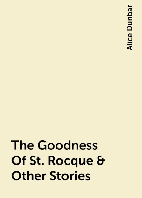 The Goodness Of St. Rocque & Other Stories, Alice Dunbar