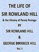The Life of Sir Rowland Hill and the History of Penny Postage, Vol. I (of 2), George Birkbeck Norman Hill, Sir Rowland Hill