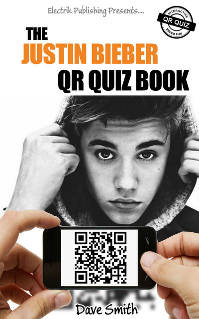The Justin Bieber QR Quiz Book, Dave Smith