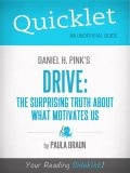Quicklet on Daniel H. Pink's Drive: The Surprising Truth About What Motivates Us, Paula Braun