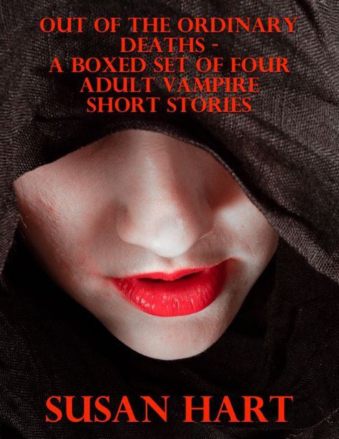 Out of the Ordinary Deaths – a Boxed Set of Four Adult Vampire Short Stories, Susan Hart