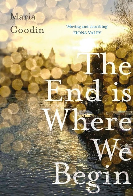 The End is Where We Begin, Maria Goodin