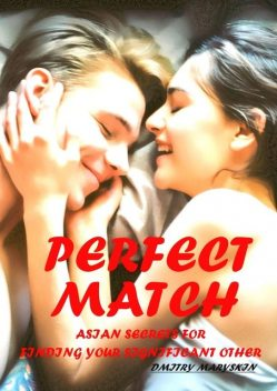 Perfect Match: Asian Secrets for Finding Your Significant Other, Dmitry Maryskin