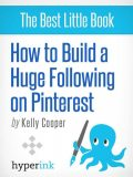 How to Build a Huge Following on Pinterest (How-To and Marketing), Kelly Coooper