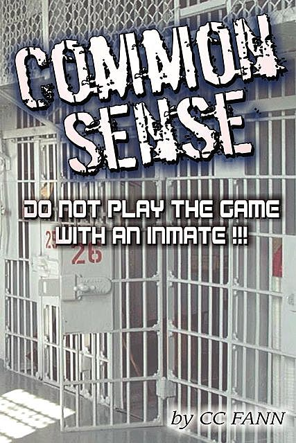 Common Sense Do Not Play The Game With An Inmate, CC Fann