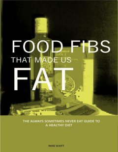 The Food Fibs That Made Us Fat & the Always Sometimes Never Eat Guide to a Healthy Diet, Rose Scott