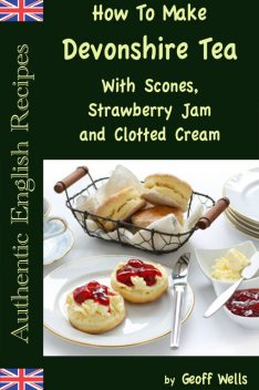 How to Make Devonshire Tea with Scones, Strawberry Jam and Clotted Cream, Geoff Wells