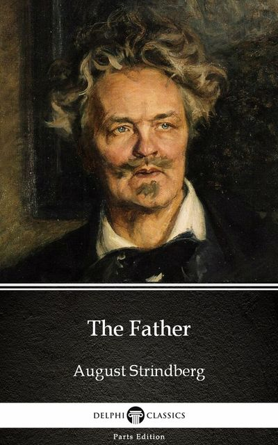 The Father by August Strindberg – Delphi Classics, August Strindberg