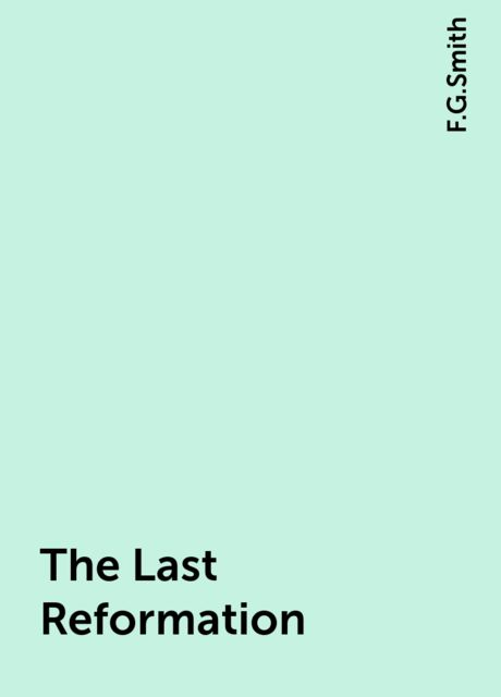 The Last Reformation, F.G.Smith