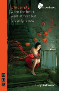 it felt empty when the heart went at first but it is alright now (NHB Modern Plays), Lucy Kirkwood