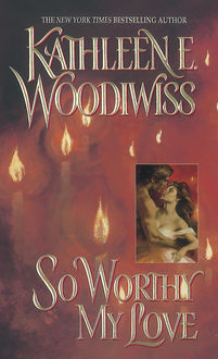 So Worthy My Love, Kathleen E. Woodiwiss