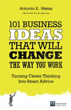101 Business Ideas That Will Change the Way You Work, Weiss, Antonio
