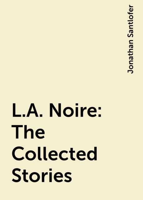 L.A. Noire: The Collected Stories, Jonathan Santlofer