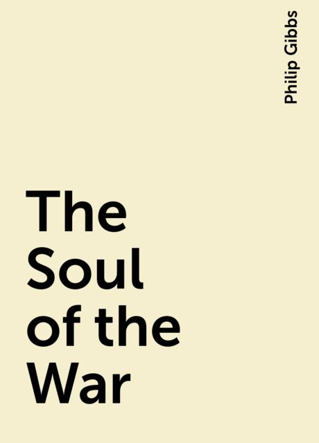 The Soul of the War, Philip Gibbs