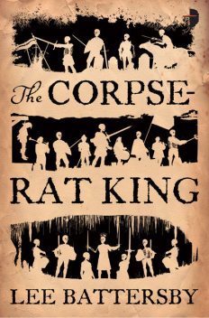 The Corpse-Rat King, Lee Battersby