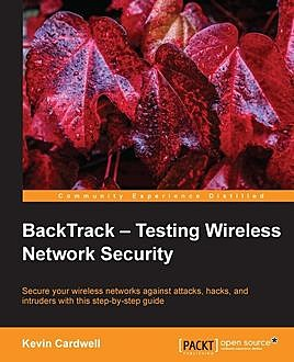 BackTrack – Testing Wireless Network Security, Kevin Cardwell