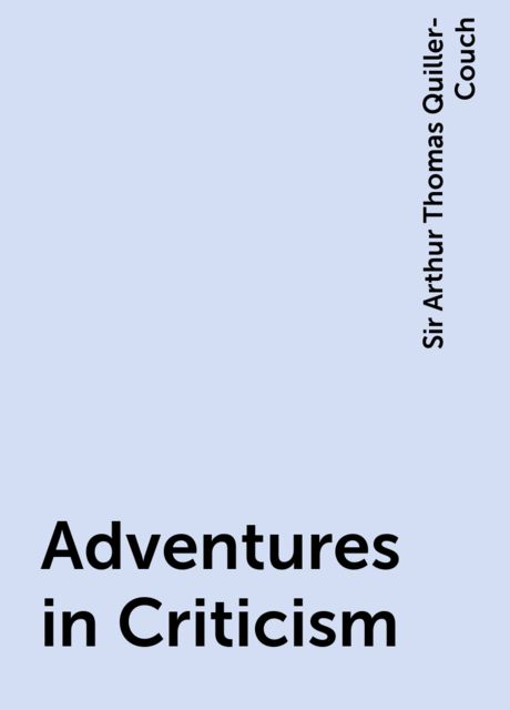 Adventures in Criticism, Sir Arthur Thomas Quiller-Couch