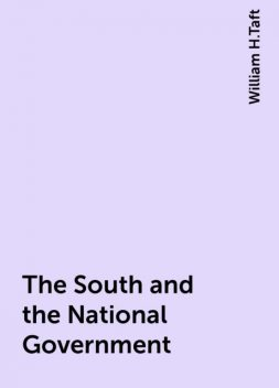 The South and the National Government, William H.Taft