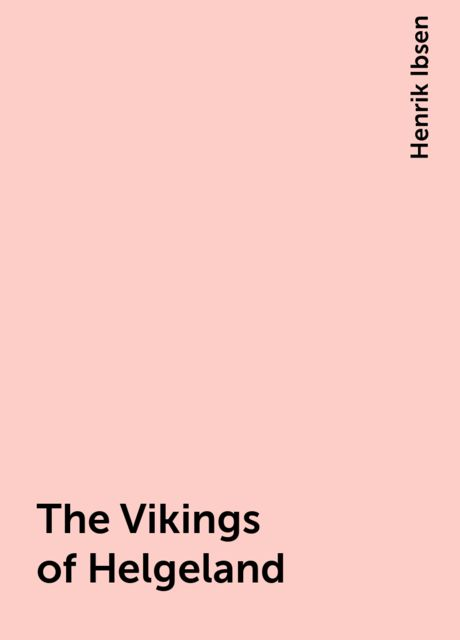 The Vikings of Helgeland, Henrik Ibsen