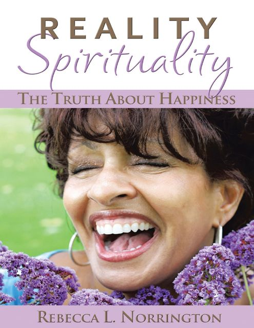 Reality Spirituality: The Truth About Happiness, Rebecca L.Norrington