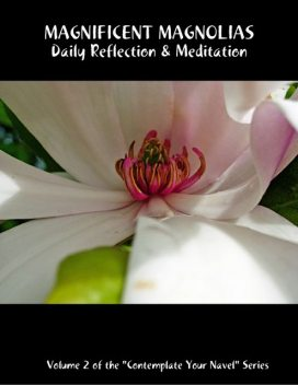 """Magnificent Magnolias: Daily Reflection & Meditation: Volume 2 of the """"Contemplate Your Navel"""" Series, Catherine Van Humbeck"""