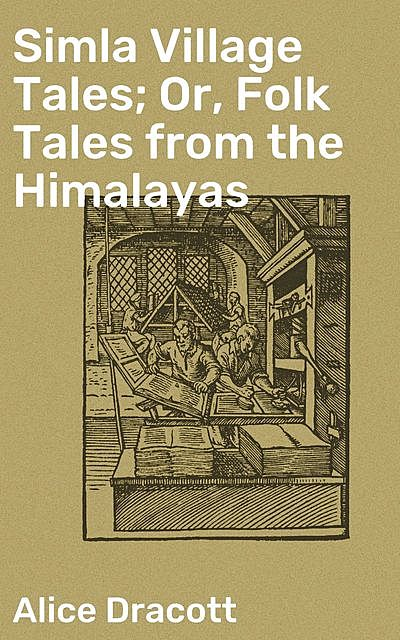 Simla Village Tales; Or, Folk Tales from the Himalayas, Alice Dracott