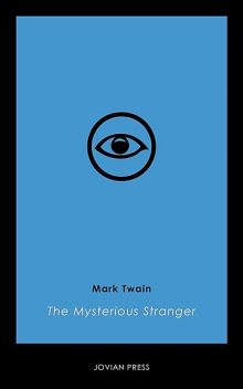 The Mysterious Stranger by Mark Twain (Illustrated), Mark Twain