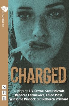 Charged (NHB Modern Plays), E.V.Crowe, Sam Holcroft, Chloë Moss, Rebecca Prichard, Winsome Pinnock