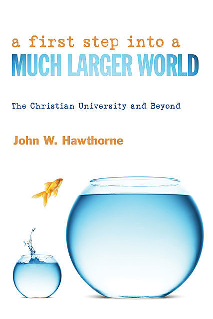 A First Step into a Much Larger World, John W. Hawthorne