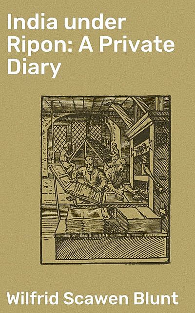 India under Ripon: A Private Diary, Wilfrid Scawen Blunt