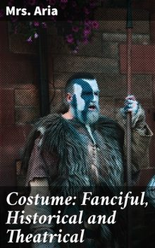 Costume: Fanciful, Historical and Theatrical, Aria