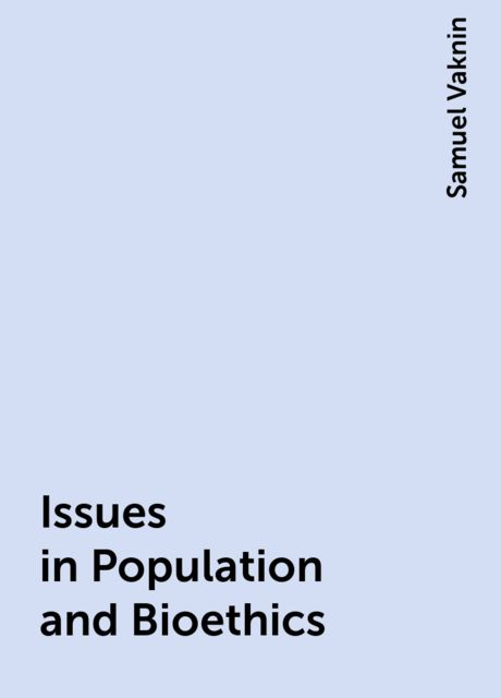 Issues in Population and Bioethics, Samuel Vaknin