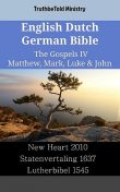 English Dutch German Bible – The Gospels II – Matthew, Mark, Luke & John, TruthBeTold Ministry