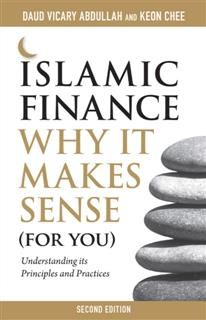 Islamic Finance: Why It Makes Sense (For You) — Understanding its Principles and Practices, 2nd Edition, Abdullah, Chee, Daud Vicary, Keon