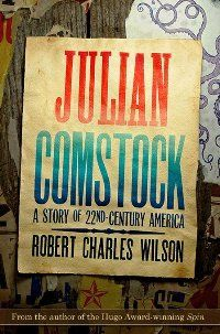 Julian Comstock: A Story of 22-nd Century America, Robert Charles Wilson