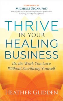 Thrive in Your Healing Business, Heather Glidden