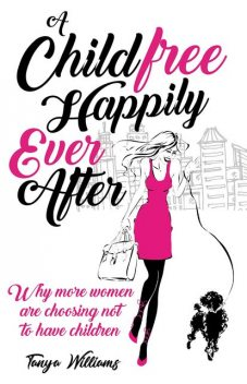 A Childfree Happily Ever After, Tanya Williams