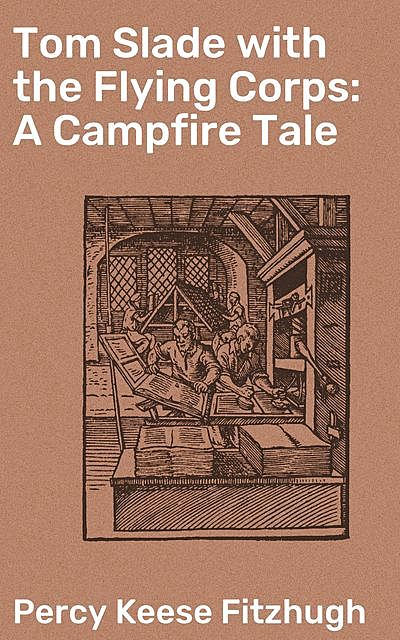 Tom Slade with the Flying Corps: A Campfire Tale, Percy Keese Fitzhugh